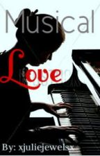 Musical Love (EDITING/ON HOLD) by xjuliejewelsx