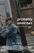 probably sketches by boxache