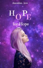 Hope for Hope (A Janoskian Fan Fiction) by Janoskian_love