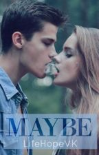 Maybe  by LifeHopeVK