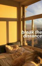 break the distance by karamelxwestallen