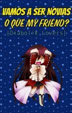 Vamos a ser Novias o que My Friend? by Yukino-Betaa