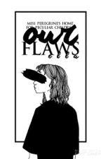 our flaws ➵ miss peregrine's home for peculiar children by -ellax