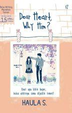 Dear Heart, Why Him? by beliawritingmarathon