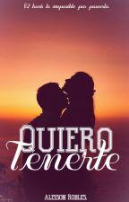 Quiero Tenerte - Trilogía #1 by BeastDramaQueen