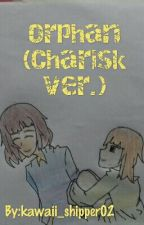 Orphan (Charisk ver.) by kawaii_shipper02