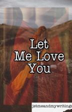 Let Me Love You(ON-GOING) by BangtansPearl95