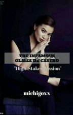 THE INFAMOUS GLAIZA DE CASTRO (High-Stakes Passion) by michigoxx