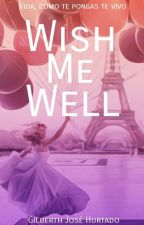 Wish Me Well by Gilberthpro