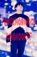 Force marriage Jungkook FF by JTJNHYS