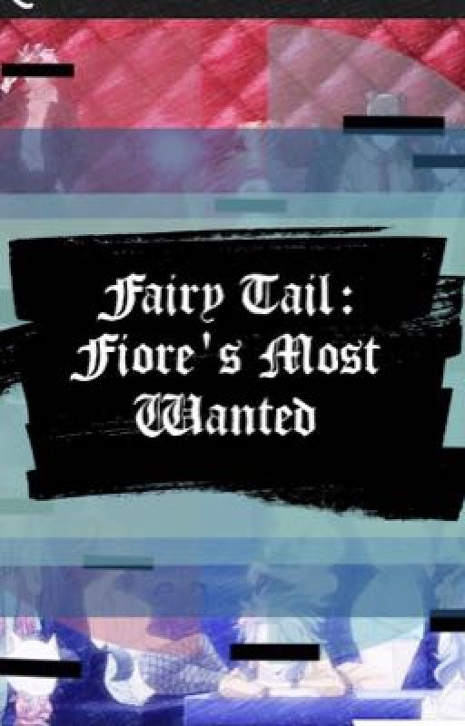 Fairy Tail : Fiore's Most Wanted by XxWhitefoxX