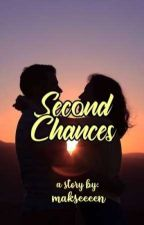 Second Chances by MaxineTuazon13