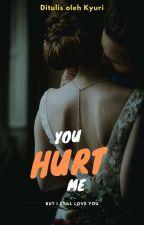 You Hurt Me by Kyuri0510