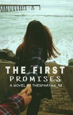 The First Promises | ✔ by theSpartan_98
