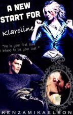 A new start for Klaroline [TERMINER] by KenzaMikaelson