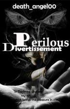 Perilous Divertissement by death_angel00