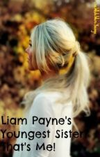 Liam Payne's Youngest Sister? That's Me! (ON HOLD) by LiveWhileWereYoungx