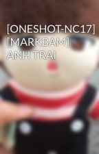 [ONESHOT-NC17] [MARKBAM] ANH TRAI by Bab_Jams