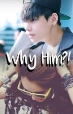 Why Him?!   k.t.h. by illujeon