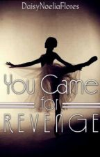 You Came For Revenge. by DaisyNoeliaFlores