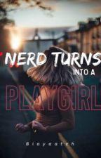 Nerd Turns into a Playgirl by Mafia_Bitch_Yoona2
