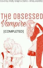 THE OBSESSED VAMPIRE (COMPLETE- UNEDITED) by LezahCabonita