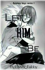 Let Him Be[JACOB] Bulabog Boys Series by Lhexy_Fabby