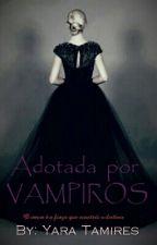 Adotada Por Vampiros - A ESCOLHIDA by Tamiih_Y