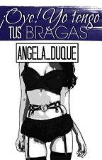 ¡Oye! Yo tengo tus bragas by angela_duque