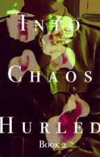 Into Chaos Hurled (Book 2) [Complete} by atlas_of_wonderland