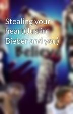 Stealing your heart(Justin Bieber and you) by bi3b3b