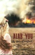 ALAB YOU (One Shot) by BehindEverySmile
