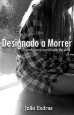 Designado A Morrer by StrSilva