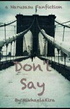 DON'T SAY by MikhaelaKira