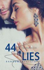 44 Lies ✓ by randomsweetstuff