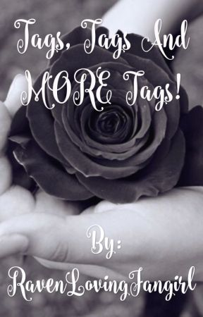 Tags, Tags, And MORE TAGS! by RavenLovingFangirl