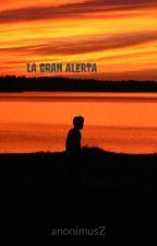 LA GRAN ALERTA by anonimusZ