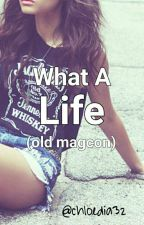 What a life (OldMagcon) by xxQueenChloe
