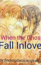 When The Ghost Fall Inlove  (Completed) by findingdanicangkang