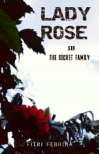 Lady Rose and The Secret Family by Ftrifebrina