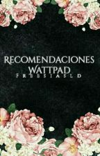 Recomendaciones de Wattpad  by FreesiasLD