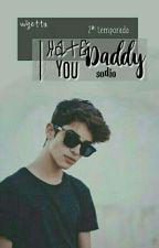 #2 I hate you, Daddy {Wigetta} •TERMINADA• by Nanni_Nan_