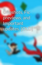 Oneshots, Fic previews, and Important updates. [OLD] by ShadowedLove97