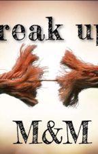 Break up? M&M by MacTinusnovellerswe
