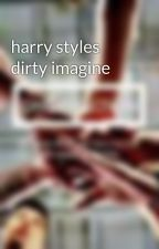 harry styles dirty imagine by RereQueen