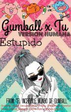 Estupido ~ Gumball x Tu (Versión Humana) by RubiuhftOllie12