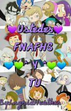 Ustedes ♡☆FNAFHS Y Tu☆♡ by Ingrid_Heather