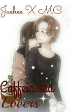 Caffeinated Lovers (Jaehee x Reader) by Monochrome_Tenshi