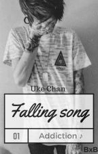 Falling song -Tome 1: Addiction- [BoyxBoy] by UkeChanBlblbl