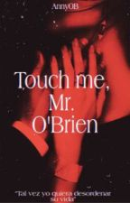 Touch me, Mr. O'Brien  by anny_Obrien24